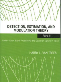 Detection, Estimation, and Modulation Theory,Part III: Radar-Sonar Signal Processing and Gaussian Signals in Noise