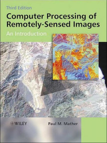 Computer Processing of Remotely-Sensed Images: An Introduction, 3/Ed