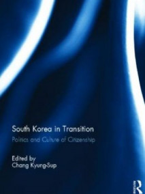 South Korea in Transition: Politics and Culture of Citizenship