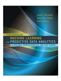 Fundamentals of Machine Learning for Predictive Data Analytics: Algorithms, Worked