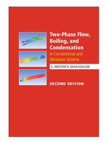Two-Phase Flow, Boiling, and Condensation: In Conventional and Miniature Systems, 2/Ed