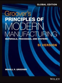 Groover's Principles of Modern Manufacturing : Materials, Processes, and Systems