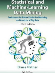 tatistical and Machine-Learning Data Mining: Techniques for Better Predictive Modeling and Analysis of Big Data, 3/Ed